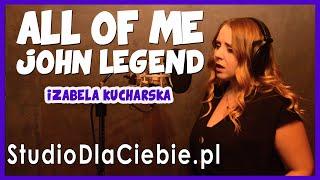All of Me - John Legend (cover by Izabela Kucharska) 1541