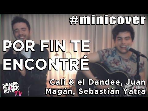 Por Fin Te Encontré (#minicover Franco & Bruno) - Cali & El Dandee Ft. Juan Magán, Sebastián Yatra