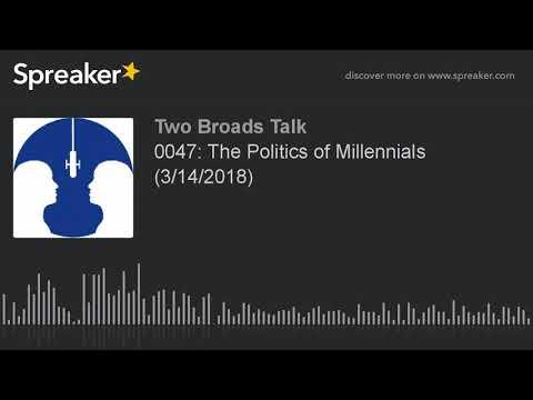 0047: The Politics of Millennials (3/14/2018) (part 7 of 7)