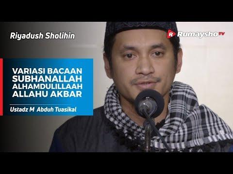 Riyadush Sholihin: Variasi Bacaan SUBHANALLAH, ALHAMDULILLAH, & ALLAHUAKBAR - Ust M Abduh Tuasikal