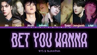 How Would BTS & BLACKPINK Sing 'BET U WANNA' By BLACKPINK (FANMADE)