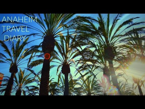 ANAHEIM, CALIFORNIA ~ travel diary