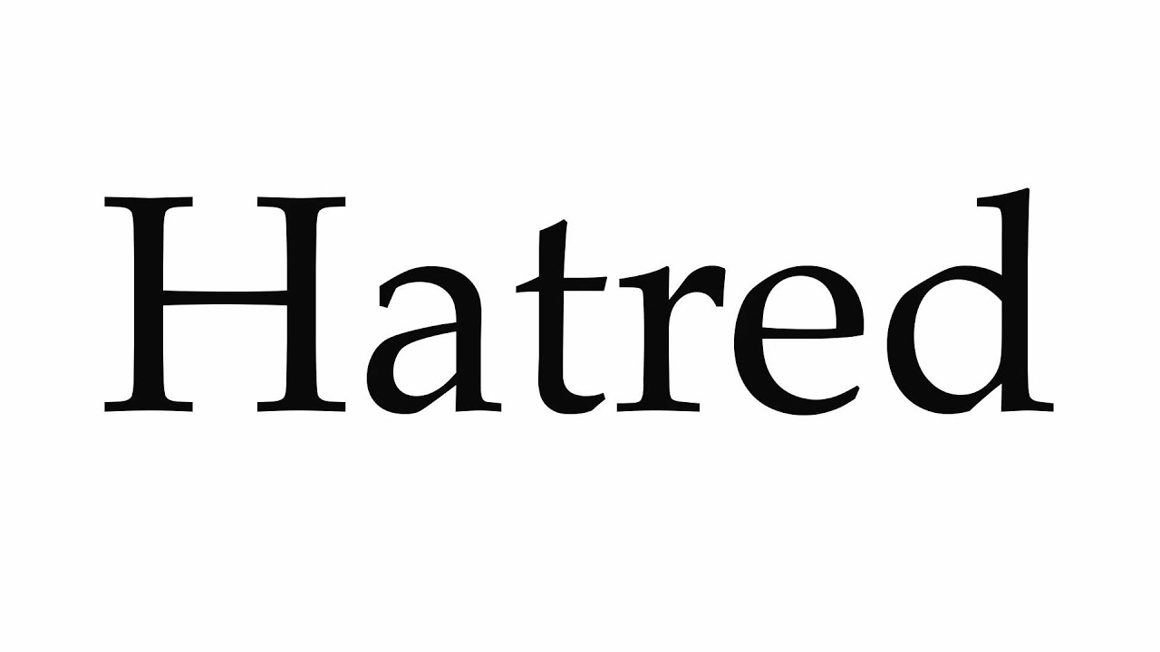 How to Pronounce Hatred