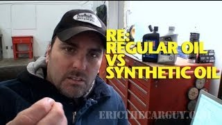 Re Regular Oil vs Synthetic Oil -EricTheCarGuy
