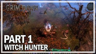 Grim Dawn - Lets Play Part 1 Witch Hunter - Gameplay & Commentary