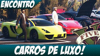 GTA 5 - ENCONTRO DE CARROS DE LUXO!