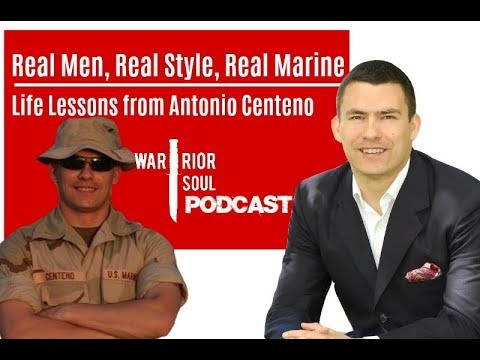 Real Men, Real Style, Real Marine: Life Lessons from Antonio Centeno