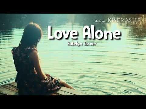 Lagu Barat Galau , Sedih Banget ( Love Alone - Katelyn Tarver )