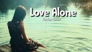 Love Alone - Katelyn Tarver
