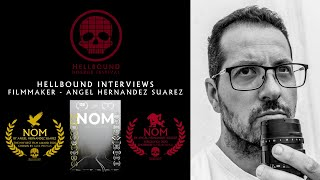 Angel Hernandez Suarez - Filmmaker - The Hellbound Interviews | Hellbound Horror Festival