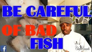 be careful where you buy your fish  ( BE CAREFUL OF BAD  FISH )