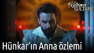 Kalbimin Sultanı - Hünkar'ın Anna Özlemi