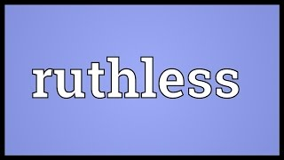 Ruthless Meaning