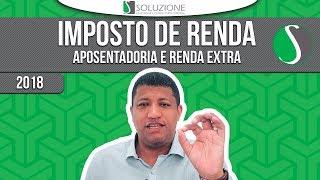 Como DECLARAR APOSENTADORIA e RENDA EXTRA  no IMPOSTO DE RENDA   IRPF 2018