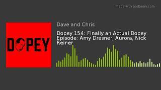 Dopey 154: Finally an Actual Dopey Episode: Amy Dresner, Aurora, Nick Reiner