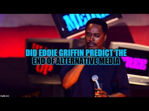 DID EDDIE GRIFFIN PREDICT THE END OF ALTERNATIVE MEDIA