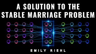 A Solution to the Stable Marriage Problem: Emily Riehl Public Lecture
