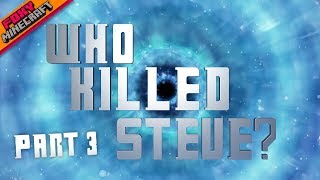 WHO KILLED STEVE | Part 3