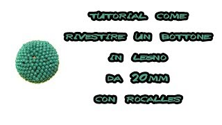 Tutorial come rivestire un bottone in legno da 20 mm tutorial rocailles peyote