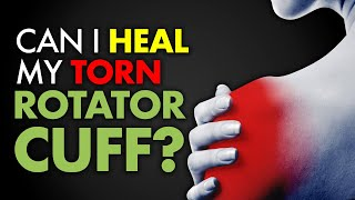 Can I heal my torn ROTATOR CUFF?