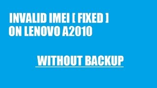 How to Fix Invalid IMEI in Lenovo A2010 without any Backup