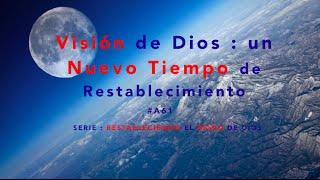 Visión de Dios : un Nuevo Tiempo de Restablecimiento