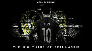 Lionel Messi - Nightmare Of Real Madrid • The Movie - HD