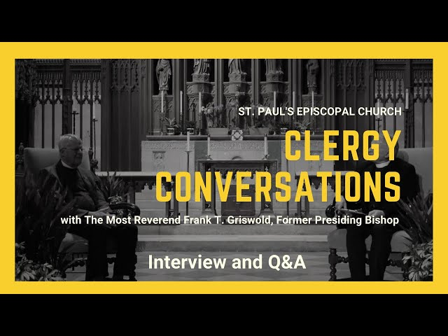 Clergy Conversations: Interview and Q&A with The Most Rev. Frank Griswold