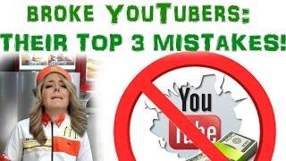 BROKE YOUTUBERS: THEIR TOP 3 MISTAKES!