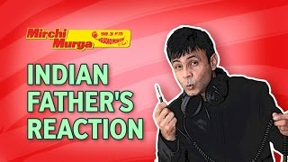 mirchi murga   indian father s reaction when he finds out about his son s mischief
