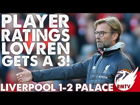 Liverpool v Crystal Palace 1-2 | Lovren Gets A 3! | Player Ratings