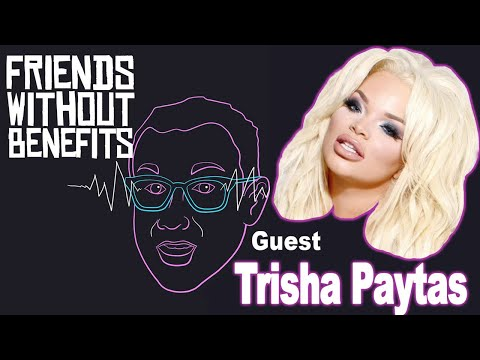 Trisha Paytas | Friends Without Benefits Podcast