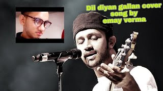 Dil Diyan Gallan cover song by emay verma