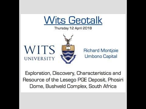 Wits Geotalk - Lesego PGE Deposit, Phosiri Dome, Bushveld Complex - Richard Montjoie