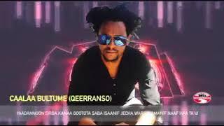 """Caalaa bultumee(Qeeransoo)  new music 2018 """"Goota Hedutuu  dhalate."""""""