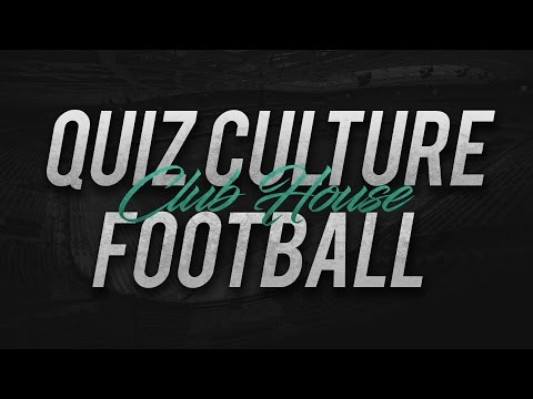 CULTURE FOOTBALL - TEST TA CULTURE SUR LE FOOT // Club House