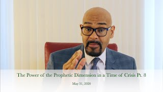 The Power of the Prophetic Dimension in a Time of Crisis Pt. 8