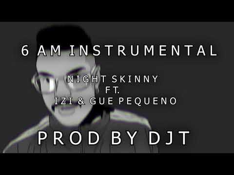 Night Skinny ft. Izi & Gue Pequeno - 6 A.M. (DJT Instrumental)