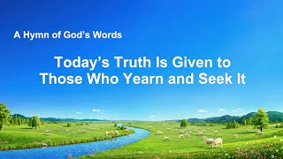 Today's Truth Is Given to Those Who Yearn and Seek It"