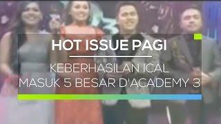 Keberhasilan Ical Masuk 5 Besar D'Academy 3 - Hot Issue Pagi