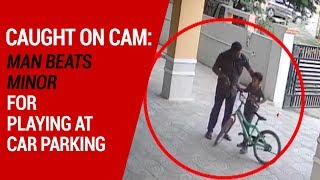 Caught on cam: Man beats minor for playing at car parking site