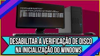 Como desabilitar a verificação de disco na inicialização do windows 7 facilmente