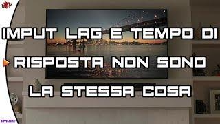 Monitor/TV - Tempo di Risposta e Input Lag NON sono la Stessa Cosa...