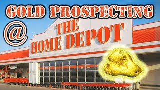 Prospecting for Gold at Home Depot?!