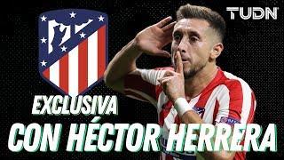 EXCLUSIVA: Héctor Herrera habla de su relación con el 'Cholo' Simeone | TUDN