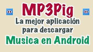 MP3Pig: La mejor aplicacion para descargar Musica en Android