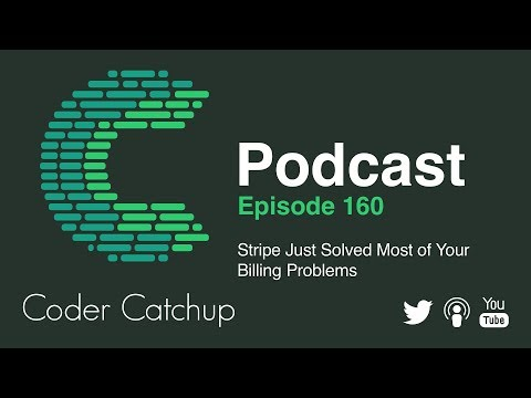 Episode 160 - Stripe Just Solved Most of Your Billing Problems