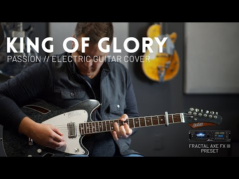 King Of Glory - Passion - Electric Guitar Cover // Fractal Axe-FX III Preset