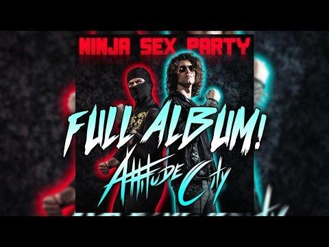 Ninja Sex Party - Attitude City FULL ALBUM