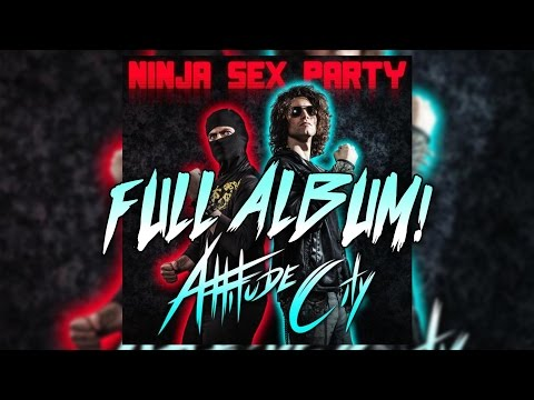 Ninja Sex Party - Attitude City FULL ALBUM